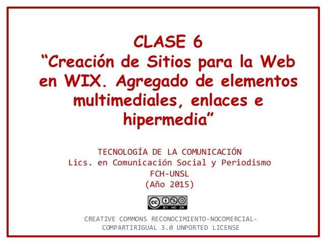 """CLASE 6 """"Creación de Sitios para la Web en WIX. Agregado de elementos multimediales, enlaces e hipermedia"""" TECNOLOGÍA DE L..."""