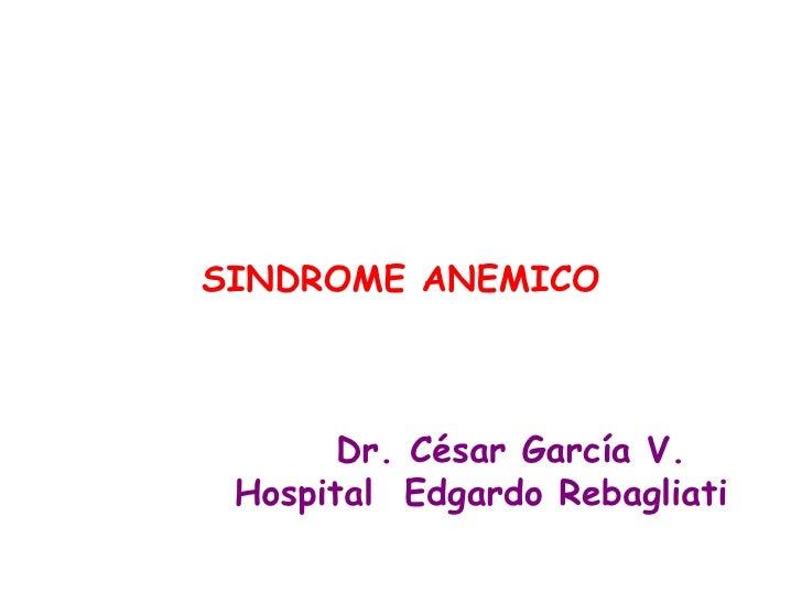 SINDROME ANEMICO       Dr. César García V. Hospital Edgardo Rebagliati