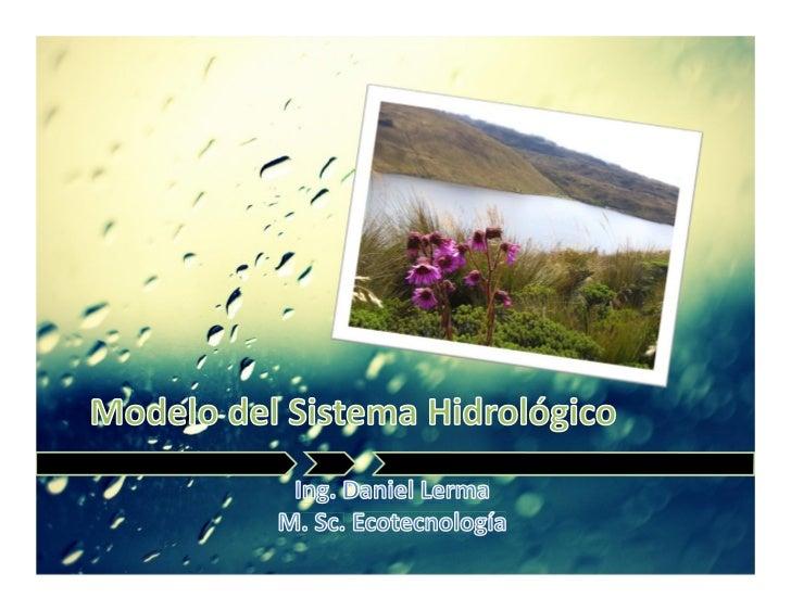 Objetivo del análisis del sistema            hidrológico• Estudiar la operación del sistema.• Predecir su salida.• Es una ...