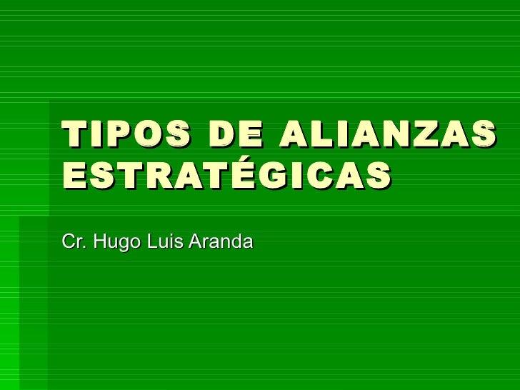 TIPOS DE ALIANZAS ESTRATÉGICAS Cr. Hugo Luis Aranda