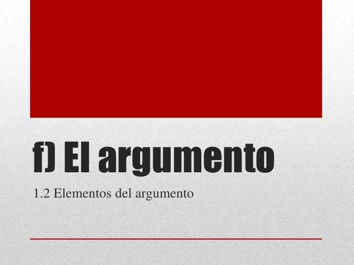 f) El argumento<br />1.2 Elementos del argumento<br />