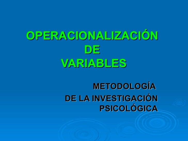 OPERACIONALIZACIÓN  DE  VARIABLES METODOLOGÍA  DE LA INVESTIGACIÓN PSICOLÓGICA