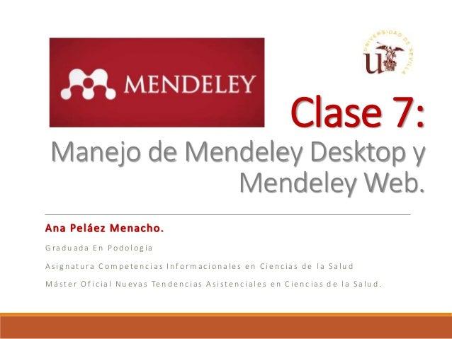 Clase 7: Manejo de Mendeley Desktop y Mendeley Web. Ana Peláez Menacho. Graduada En Podología Asignatura Competencias Info...