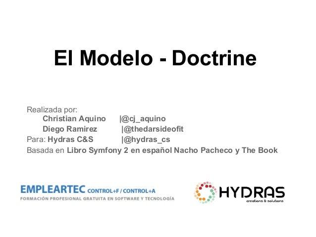 El Modelo - Doctrine Realizada por: Christian Aquino |@cj_aquino Diego Ramirez |@thedarsideofit Para: Hydras C&S |@hydras_...