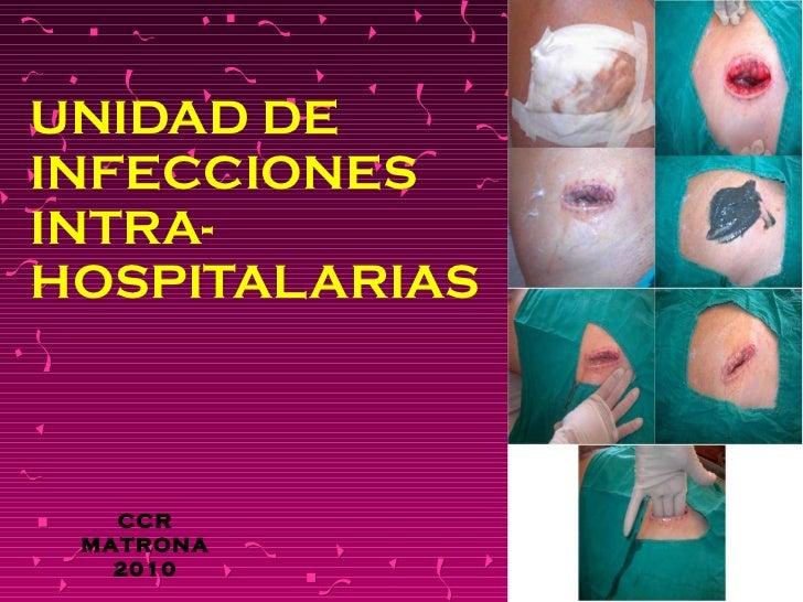 UNIDAD DE  INFECCIONES  INTRA- HOSPITALARIAS CCR MATRONA 2010
