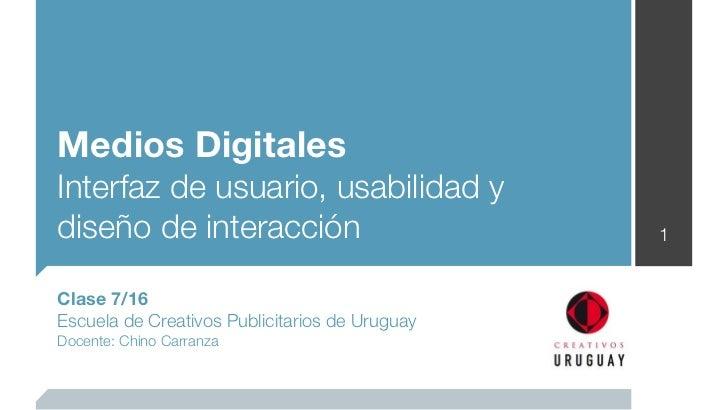 Medios DigitalesInterfaz de usuario, usabilidad ydiseño de interacción                           1Clase 7/16Escuela de Cre...