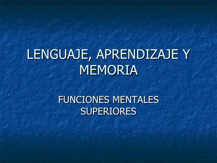 LENGUAJE, APRENDIZAJE Y MEMORIA FUNCIONES MENTALES SUPERIORES