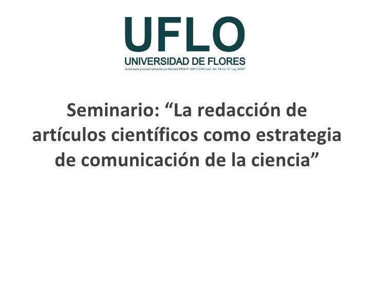 """Seminario: """"La redacción de artículos científicos como estrategia de comunicación de la ciencia"""""""