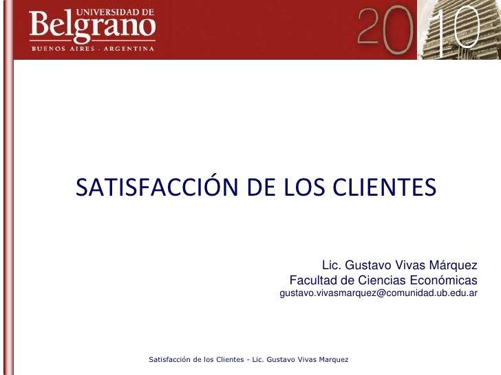 Satisfacción de los Clientes - Lic. Gustavo Vivas Marquez<br />SATISFACCIÓN DE LOS CLIENTES<br />Lic. Gustavo Vivas Márque...