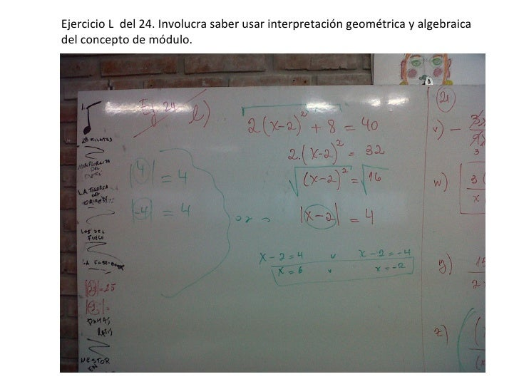Ejercicio L del 24. Involucra saber usar interpretación geométrica y algebraicadel concepto de módulo.