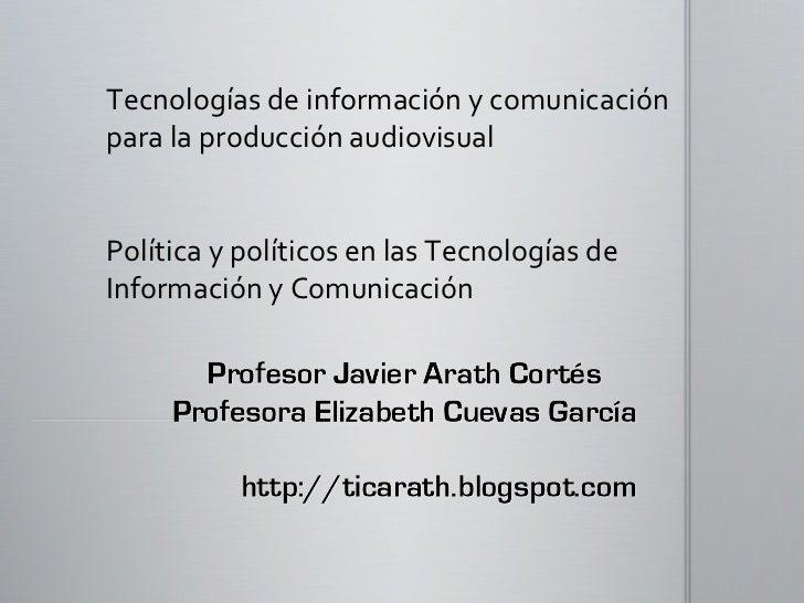 Tecnologías de información y comunicación para la producción audiovisual Política y políticos en las Tecnologías de Inform...