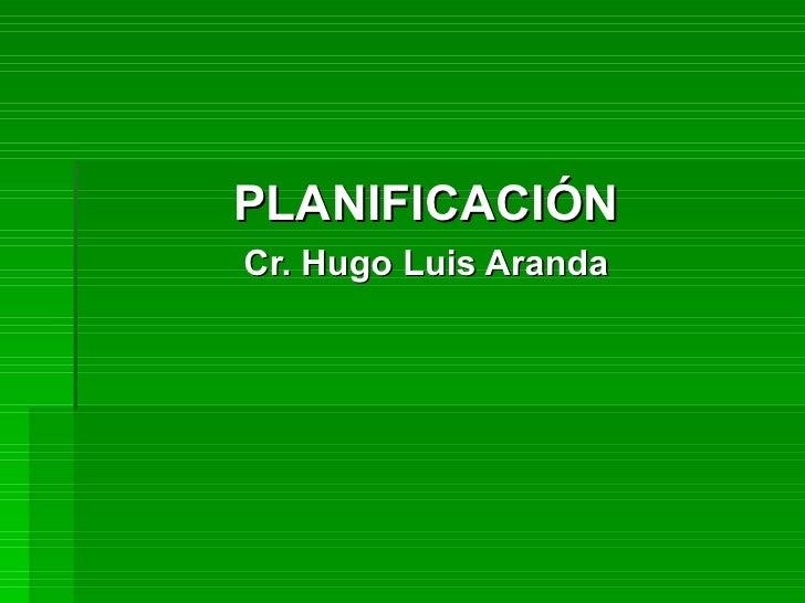 PLANIFICACIÓN Cr. Hugo Luis Aranda