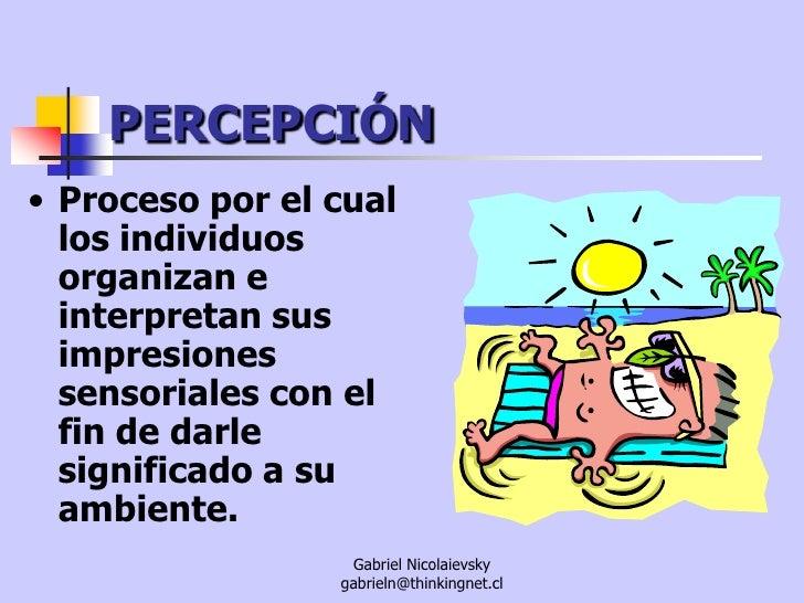 PERCEPCIÓN<br /><ul><li>Proceso por el cual los individuos organizan e interpretan sus impresiones sensoriales con el fin ...