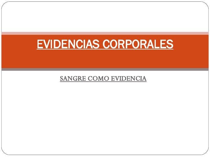 SANGRE COMO EVIDENCIA EVIDENCIAS CORPORALES