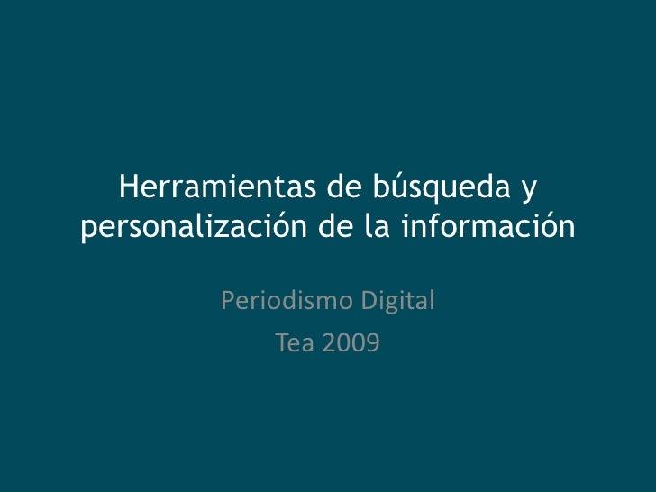 Herramientas de búsqueda y personalización de la información           Periodismo Digital               Tea 2009