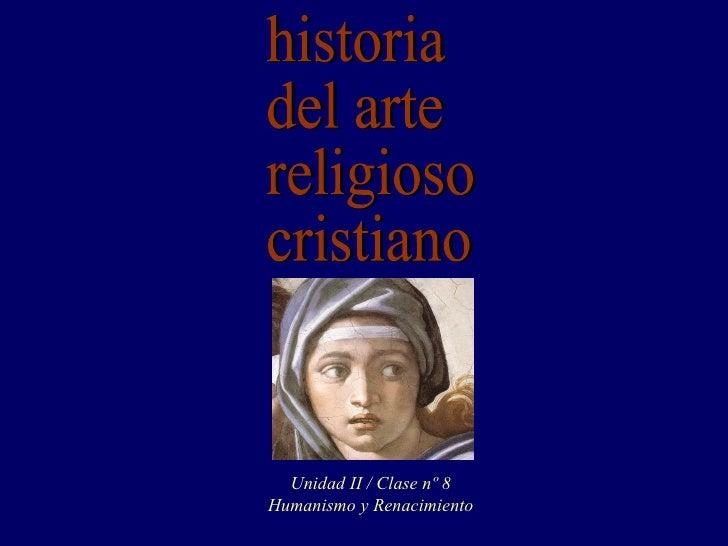 historia del arte religioso cristiano Unidad II / Clase nº 8 Humanismo y Renacimiento