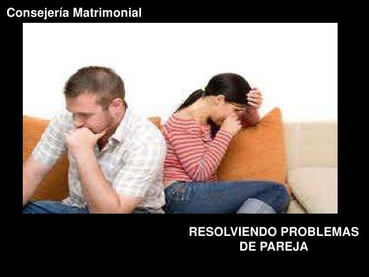Consejería Matrimonial                         RESOLVIENDO PROBLEMAS                               DE PAREJA