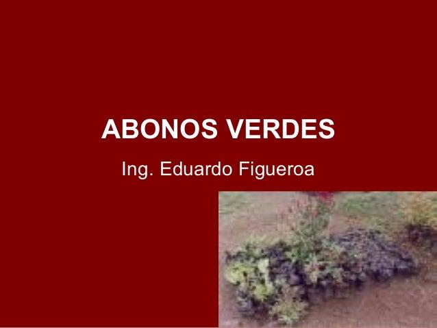 ABONOS VERDES Ing. Eduardo Figueroa