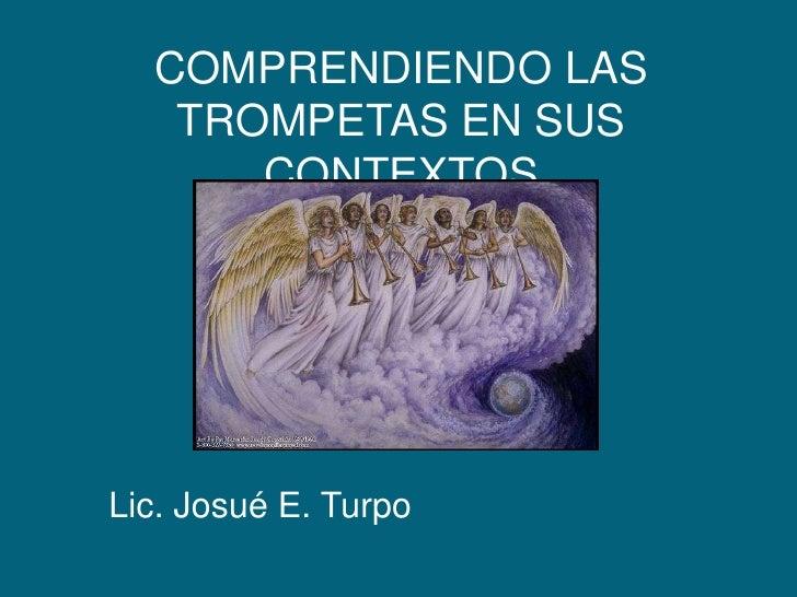 COMPRENDIENDO LAS TROMPETAS EN SUS CONTEXTOS<br />Lic. Josué E. Turpo<br />