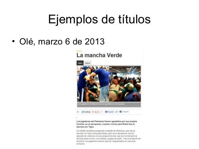 Ejemplos de títulos• Olé, marzo 6 de 2013
