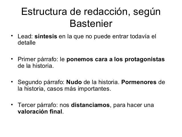 Estructura de redacción, según              Bastenier• Lead: síntesis en la que no puede entrar todavía el  detalle• Prime...