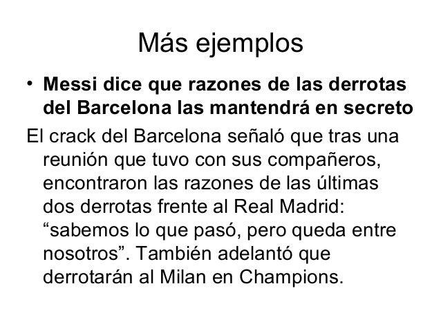 Más ejemplos• Messi dice que razones de las derrotas  del Barcelona las mantendrá en secretoEl crack del Barcelona señaló ...