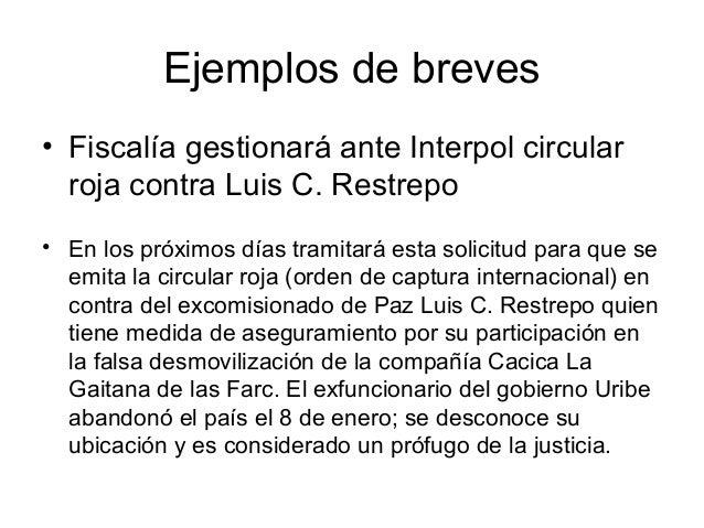 Ejemplos de breves• Fiscalía gestionará ante Interpol circular  roja contra Luis C. Restrepo• En los próximos días tramita...