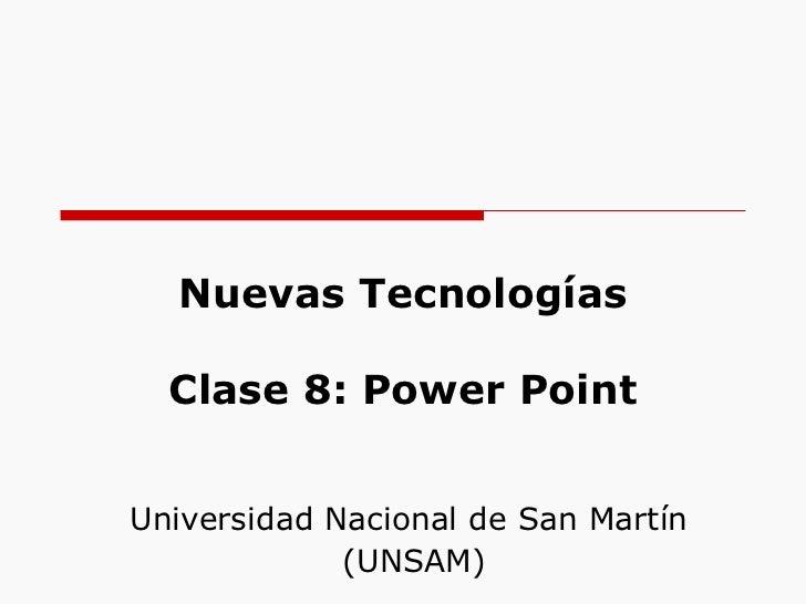 Nuevas Tecnologías Clase 8: Power Point Universidad Nacional de San Martín  (UNSAM)