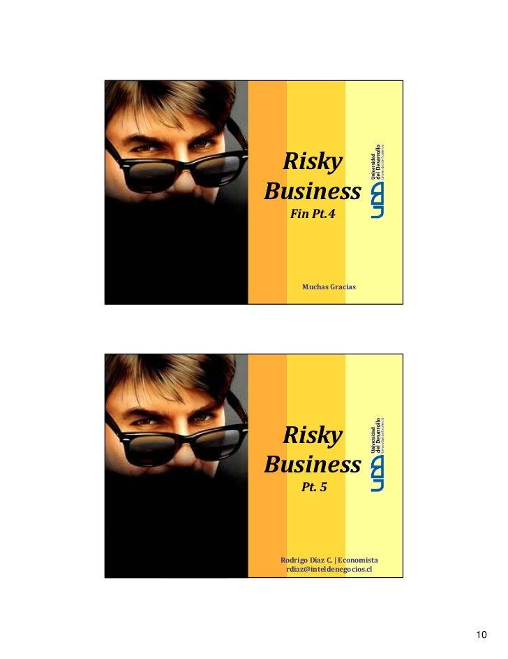 RiskyBusiness   FinPt.4       MuchasGracias RiskyBusiness      Pt.5 RodrigoDíazC. Economista  rdiaz@inteldenegocios...