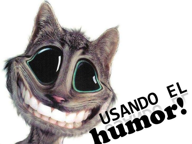 El humor sana, rompe barreras,y es un tremendo aporte para lacomunicación básica.Sonriamos y aprendamos ailuminar nuestra ...