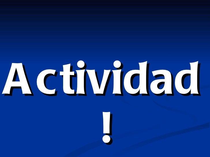 <ul><li>Actividad! </li></ul>