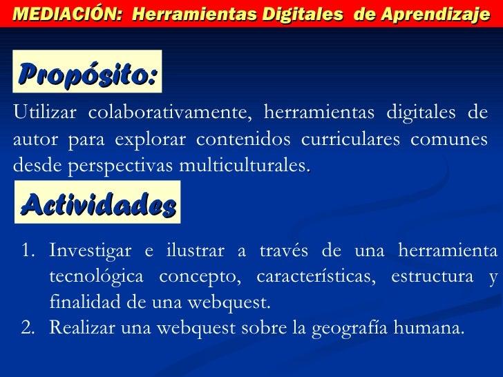 MEDIACIÓN:  Herramientas Digitales  de Aprendizaje Utilizar colaborativamente, herramientas digitales de autor para explor...