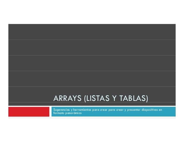 ARRAYS (LISTAS Y TABLAS)       (               )Sugerencias y herramientas para crear para crear y presentar diapositivas ...