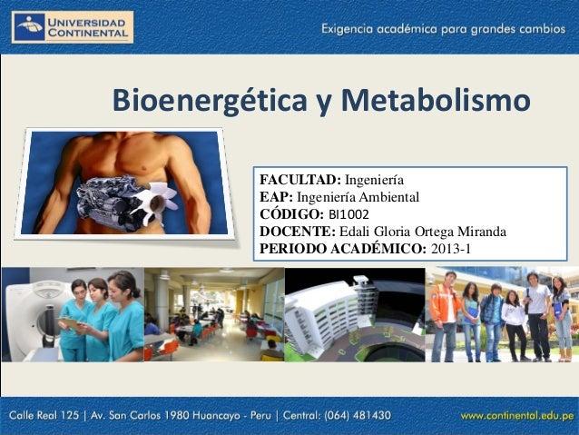 Bioenergética y MetabolismoFACULTAD: IngenieríaEAP: Ingeniería AmbientalCÓDIGO: BI1002DOCENTE: Edali Gloria Ortega Miranda...