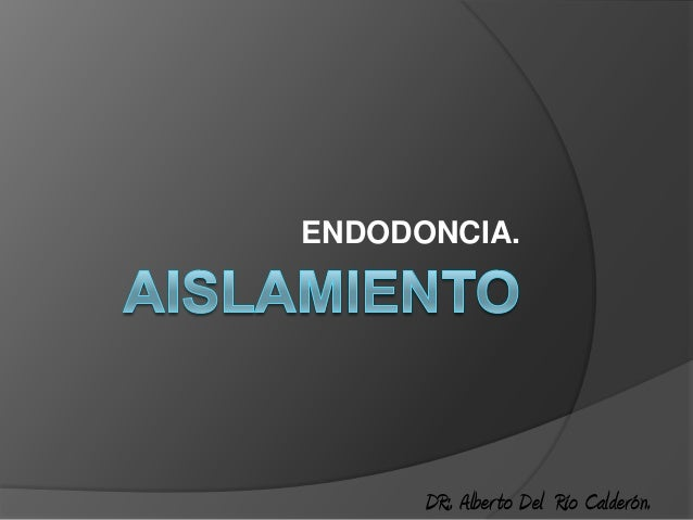 ENDODONCIA.      DR:. Alber to Del Río Calderón.