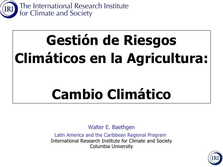 Walter E. Baethgen Latin America and the Caribbean Regional Program   International Research Institute for Climate and Soc...