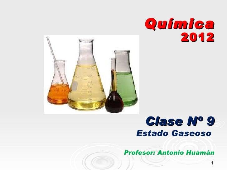 Química               2012     Clase Nº 9   Estado GaseosoProfesor: Antonio Huamán                       1