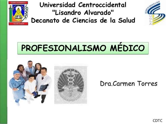 """Universidad Centroccidental       """"Lisandro Alvarado"""" Decanato de Ciencias de la SaludPROFESIONALISMO MÉDICO              ..."""