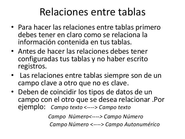 Relaciones entre tablas• Para hacer las relaciones entre tablas primero  debes tener en claro como se relaciona la  inform...