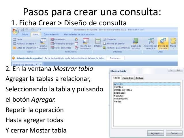 Pasos para crear una consulta: 1. Ficha Crear > Diseño de consulta2. En la ventana Mostrar tablaAgregar la tablas a relaci...