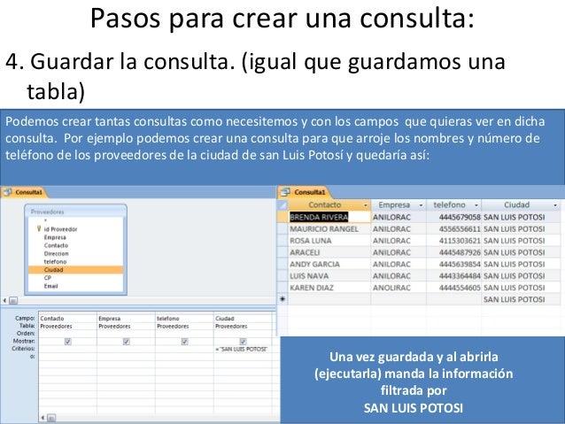Pasos para crear una consulta:4. Guardar la consulta. (igual que guardamos una  tabla)Podemos crear tantas consultas como ...