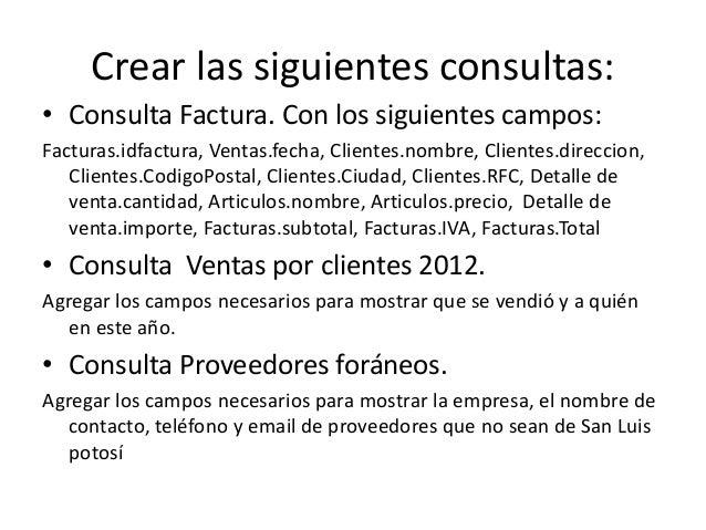 Crear las siguientes consultas:• Consulta Factura. Con los siguientes campos:Facturas.idfactura, Ventas.fecha, Clientes.no...