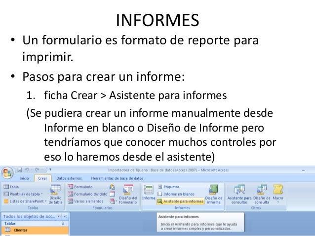 INFORMES• Un formulario es formato de reporte para  imprimir.• Pasos para crear un informe:  1. ficha Crear > Asistente pa...