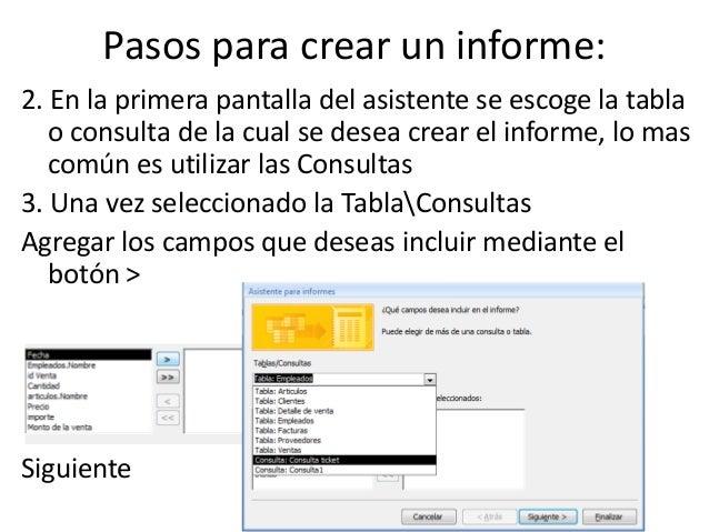Pasos para crear un informe:2. En la primera pantalla del asistente se escoge la tabla   o consulta de la cual se desea cr...