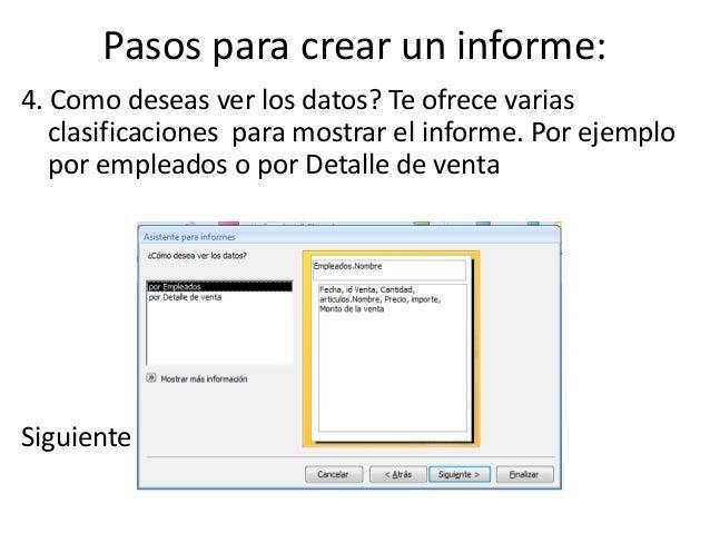 Pasos para crear un informe:4. Como deseas ver los datos? Te ofrece varias   clasificaciones para mostrar el informe. Por ...