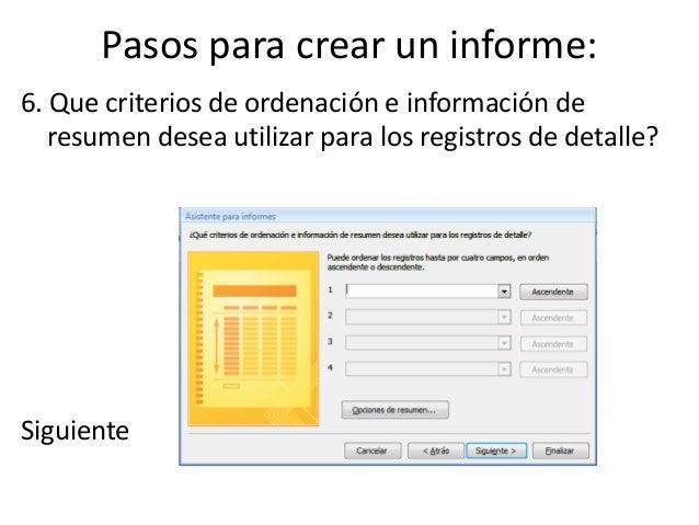 Pasos para crear un informe:6. Que criterios de ordenación e información de   resumen desea utilizar para los registros de...
