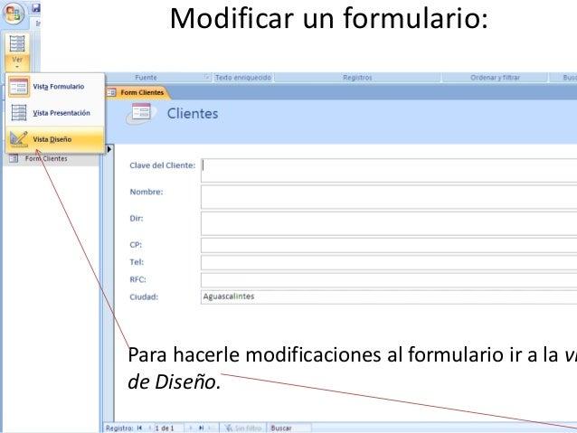 Modificar un formulario:Para hacerle modificaciones al formulario ir a la vide Diseño.