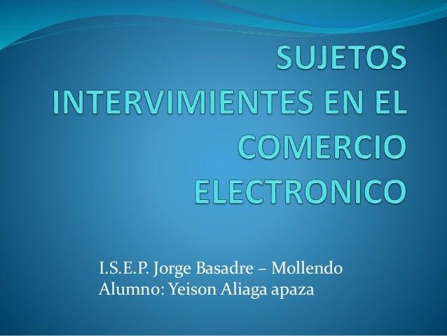 I.S.E.P. Jorge Basadre – Mollendo  Alumno: Yeison Aliaga apaza