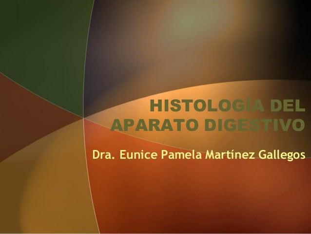 HISTOLOGÍA DEL APARATO DIGESTIVO Dra. Eunice Pamela Martínez Gallegos