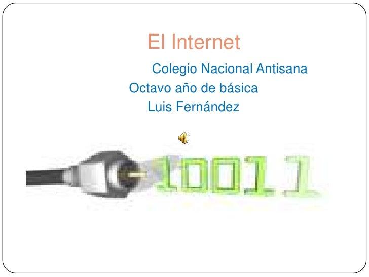 El Internet   Colegio Nacional AntisanaOctavo año de básica  Luis Fernández